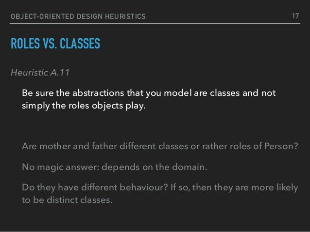 OBJECT-ORIENTED DESIGN HEURISTICS ROLES VS. CLASSES Heuristic A.11 Be sure the abstractions that you model are classes and...