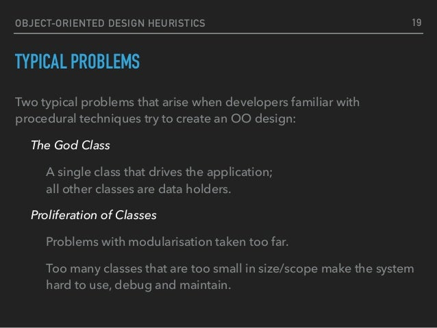 OBJECT-ORIENTED DESIGN HEURISTICS TYPICAL PROBLEMS Two typical problems that arise when developers familiar with procedura...