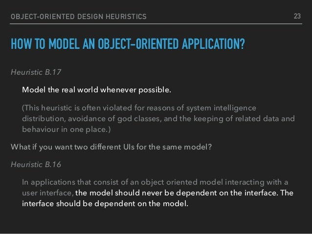 OBJECT-ORIENTED DESIGN HEURISTICS HOW TO MODEL AN OBJECT-0RIENTED APPLICATION? Heuristic B.17 Model the real world wheneve...