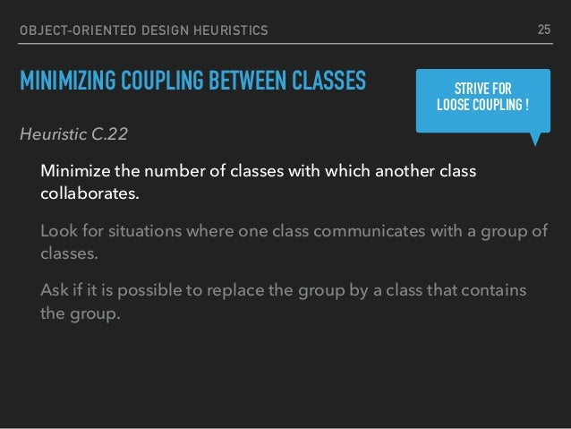 OBJECT-ORIENTED DESIGN HEURISTICS MINIMIZING COUPLING BETWEEN CLASSES Heuristic C.22 Minimize the number of classes with w...