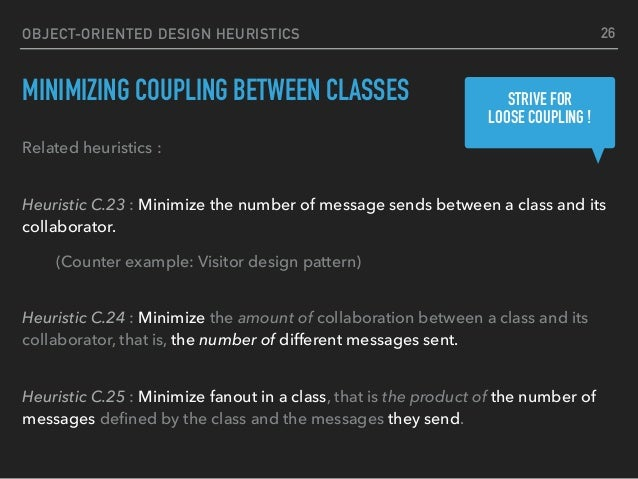 OBJECT-ORIENTED DESIGN HEURISTICS MINIMIZING COUPLING BETWEEN CLASSES Related heuristics : Heuristic C.23 : Minimize the ...