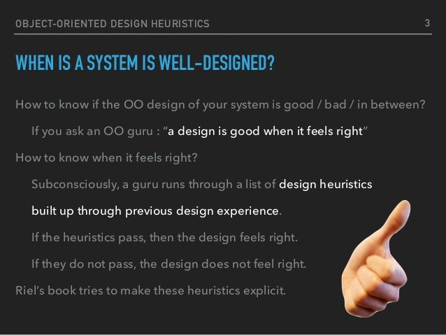 OBJECT-ORIENTED DESIGN HEURISTICS WHEN IS A SYSTEM IS WELL-DESIGNED? How to know if the OO design of your system is good /...