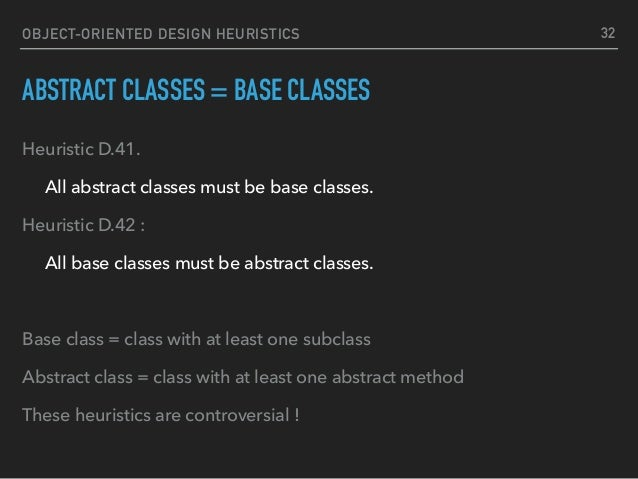 OBJECT-ORIENTED DESIGN HEURISTICS ABSTRACT CLASSES = BASE CLASSES Heuristic D.41. All abstract classes must be base classe...