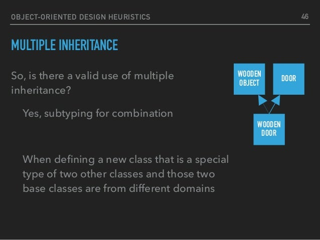 OBJECT-ORIENTED DESIGN HEURISTICS MULTIPLE INHERITANCE So, is there a valid use of multiple inheritance? Yes, subtyping fo...