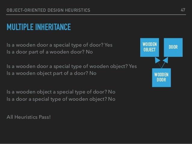 OBJECT-ORIENTED DESIGN HEURISTICS MULTIPLE INHERITANCE Is a wooden door a special type of door? Yes Is a door part of a w...