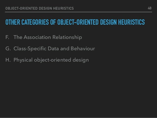 OBJECT-ORIENTED DESIGN HEURISTICS OTHER CATEGORIES OF OBJECT-ORIENTED DESIGN HEURISTICS F. The Association Relationship G....