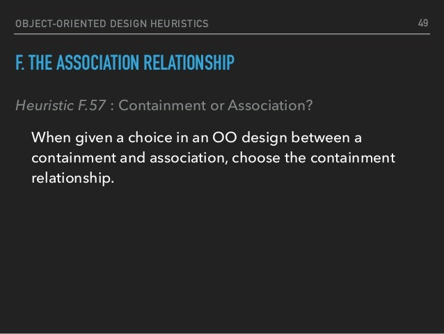OBJECT-ORIENTED DESIGN HEURISTICS F. THE ASSOCIATION RELATIONSHIP Heuristic F.57 : Containment or Association? When given ...