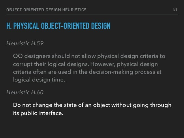 OBJECT-ORIENTED DESIGN HEURISTICS H. PHYSICAL OBJECT-ORIENTED DESIGN Heuristic H.59 OO designers should not allow physical...