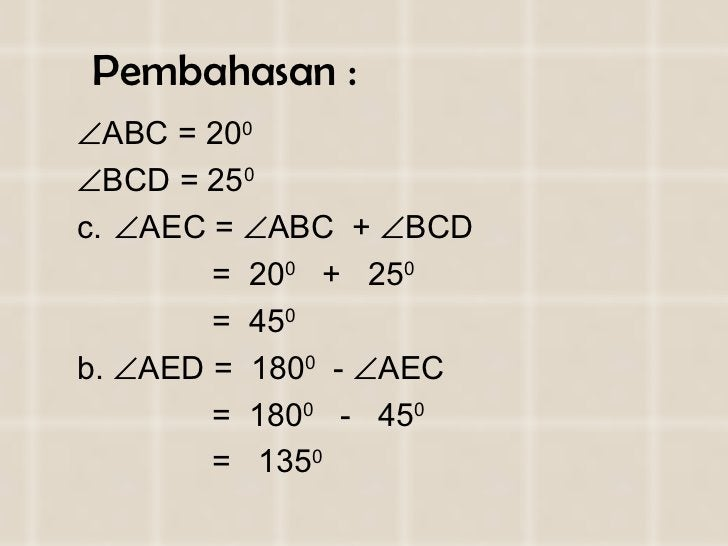 Pembahasan : <ul><li> ABC = 20 0  </li></ul><ul><li> BCD = 25 0 </li></ul><ul><li> AEC =   ABC  +   BCD  </li></ul><u...