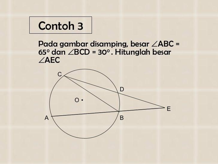 Contoh 3 <ul><li>Pada gambar disamping, besar   ABC = 65 0  dan   BCD = 30 0  . Hitunglah besar   AEC </li></ul>A B C D...