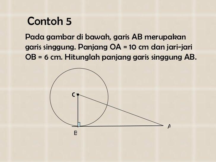 Contoh 5 <ul><li>Pada gambar di bawah, garis AB merupakan garis singgung. Panjang OA = 10 cm dan jari-jari OB = 6 cm. Hitu...