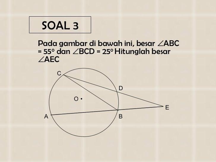 SOAL  3 <ul><li>Pada gambar di  bawah ini , besar   ABC =  5 5 0  dan   BCD =  25 0  Hitunglah besar   AEC </li></ul>A ...