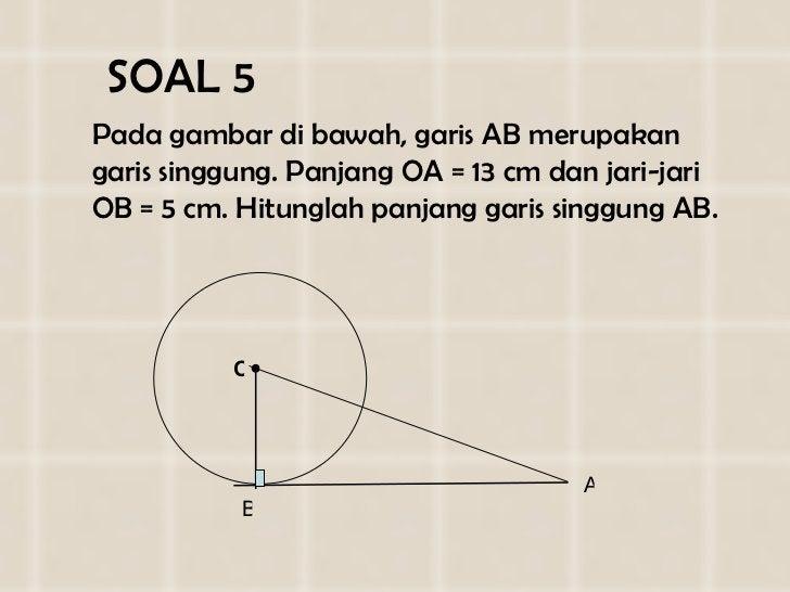 SOAL  5 <ul><li>Pada gambar di bawah, garis AB merupakan garis singgung. Panjang OA = 1 3  cm dan jari-jari OB =  5  cm. H...