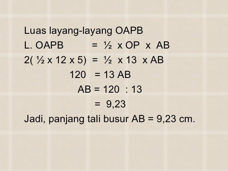 <ul><li>Luas layang-layang OAPB  </li></ul><ul><li>L. OAPB  =  ½  x OP  x  AB </li></ul><ul><li>2( ½ x 12 x 5)  =  ½  x 13...