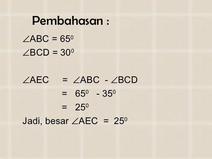 Pembahasan : <ul><li> ABC = 65 0  </li></ul><ul><li> BCD = 30 0 </li></ul><ul><li> AEC  =   ABC  -   BCD </li></ul><u...