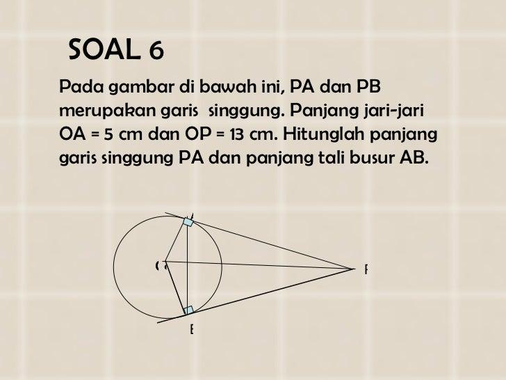 SOAL   6 <ul><li>Pada gambar di bawah  ini ,  PA dan PB merupakan garis  singgung. Panjang  jari-jari  OA =  5  cm dan  OP...