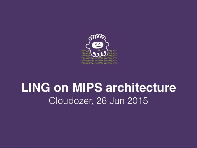 LING on MIPS architecture Cloudozer, 26 Jun 2015