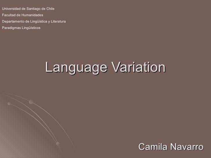 Language Variation Camila Navarro Universidad de Santiago de Chile Facultad de Humanidades Departamento de Lingüística y L...