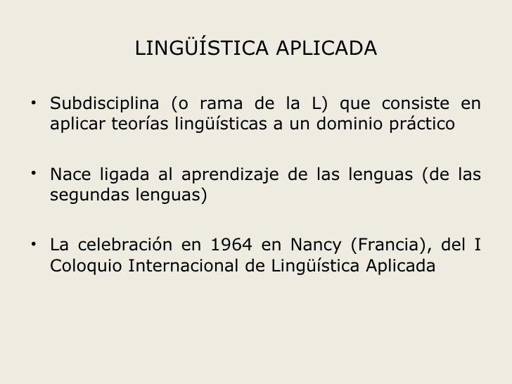 LINGÜÍSTICA APLICADA <ul><li>Subdisciplina (o rama de la L) que consiste en aplicar teorías lingüísticas a un dominio prác...
