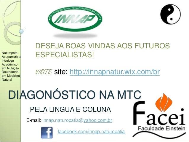 DIAGONÓSTICO NA MTC PELA LINGUA E COLUNA DESEJA BOAS VINDAS AOS FUTUROS ESPECIALISTAS! VISITE: site: http://innapnatur.wix...