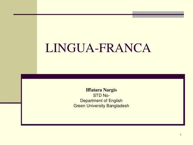 1 LINGUA-FRANCA Iffatara Nargis STD No- Department of English Green University Bangladesh