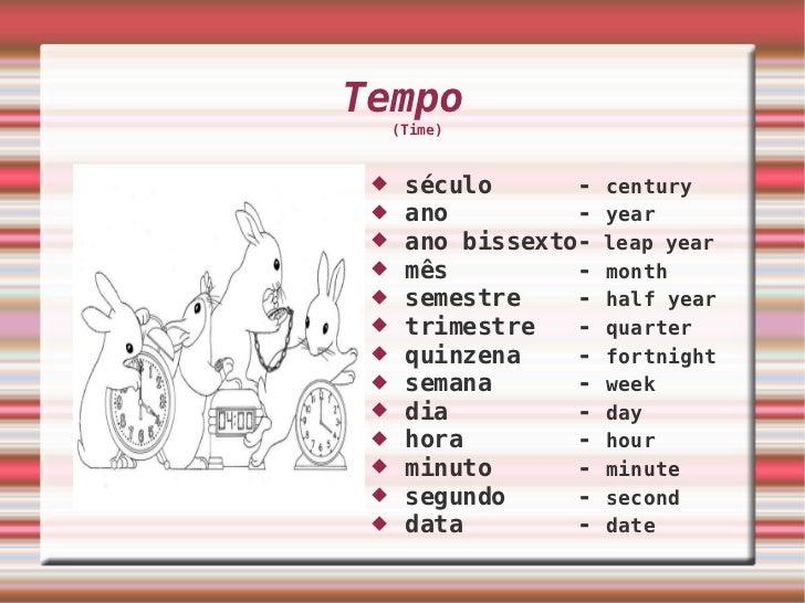 Tempo (Time) <ul><li>século  -  century </li></ul><ul><li>ano  -  year </li></ul><ul><li>ano bissexto-  leap year </li></u...