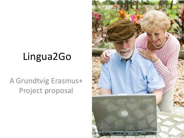 Lingua2Go A Grundtvig Erasmus+ Project proposal