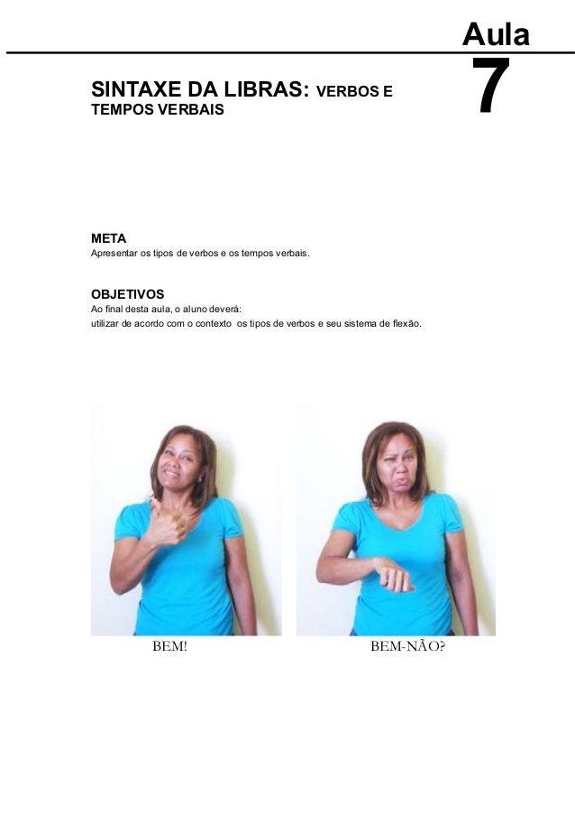 META Apresentar os tipos de verbos e os tempos verbais. OBJETIVOS Aula SINTAXE DA LIBRAS: VERBOS E TEMPOS VERBAIS