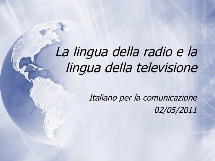 La lingua della radio e la lingua della televisione Italiano per la comunicazione 02/05/2011