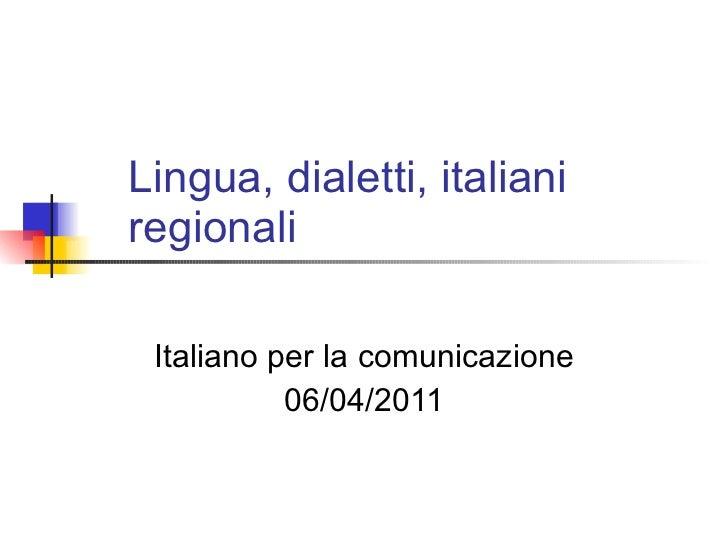 Lingua, dialetti, italiani regionali Italiano per la comunicazione 06/04/2011
