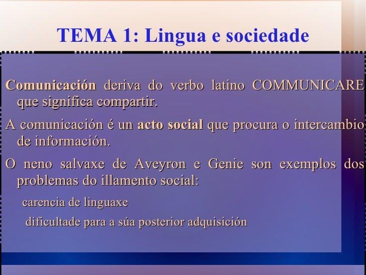 TEMA 1: Lingua e sociedade <ul><li>Comunicación  deriva do verbo latino COMMUNICARE que significa compartir.