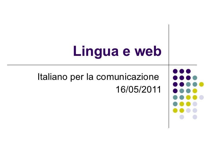 Lingua e web Italiano per la comunicazione  16/05/2011