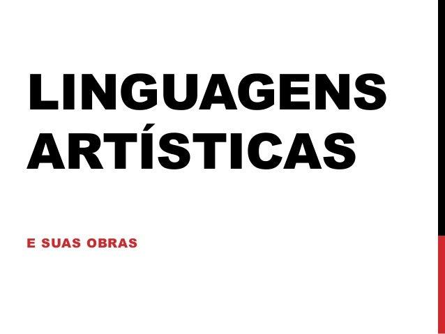 LINGUAGENS  ARTÍSTICAS  E SUAS OBRAS