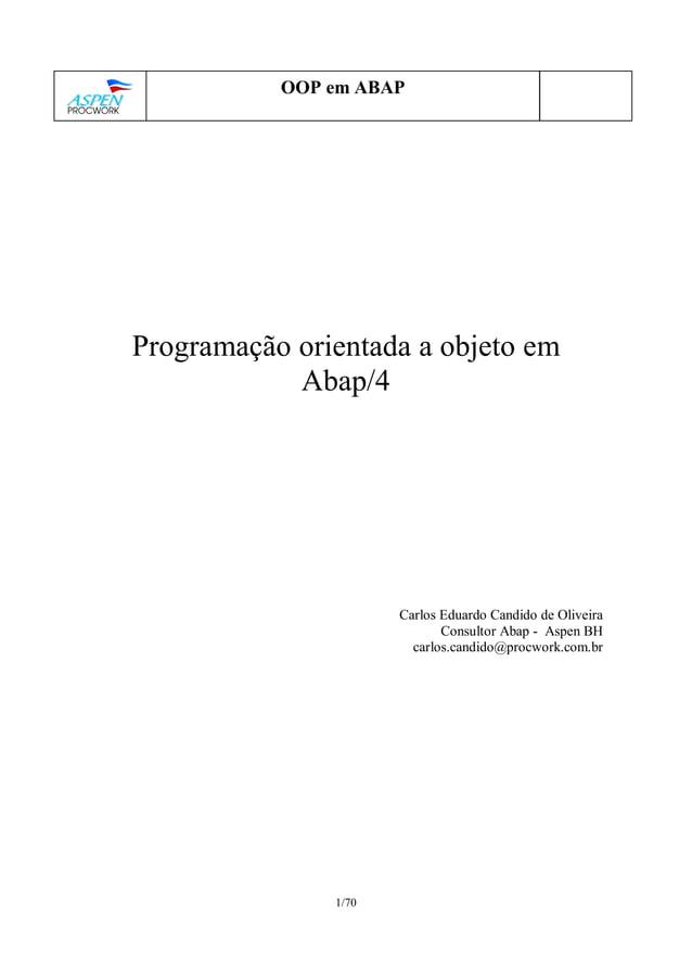 1/70 OOP em ABAP Programação orientada a objeto em Abap/4 Carlos Eduardo Candido de Oliveira Consultor Abap - Aspen BH car...