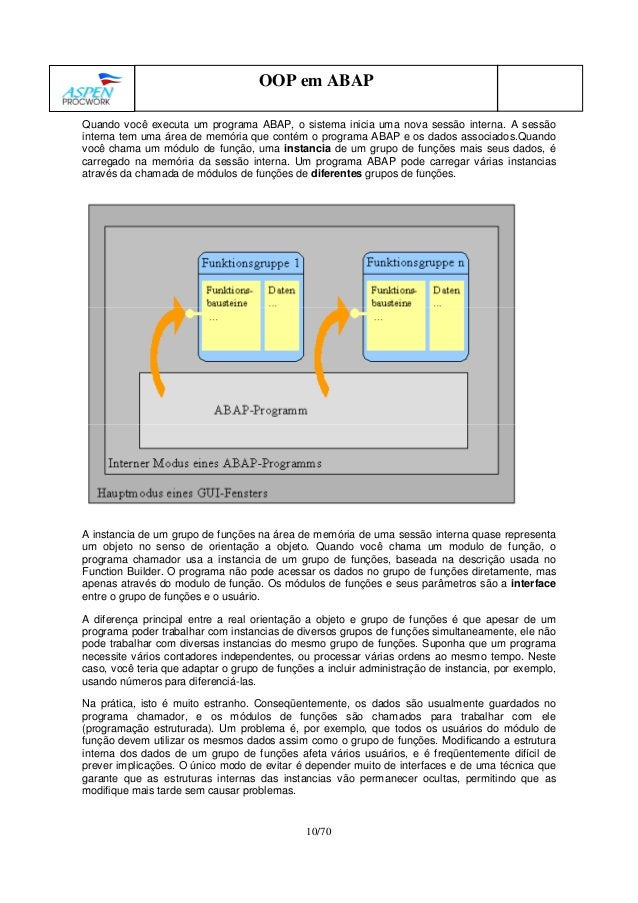 10/70 OOP em ABAP Quando você executa um programa ABAP, o sistema inicia uma nova sessão interna. A sessão interna tem uma...