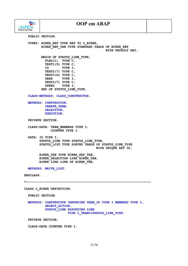 31/70 OOP em ABAP PUBLIC SECTION. TYPES: BIKER_REF TYPE REF TO C_BIKER, BIKER_REF_TAB TYPE STANDARD TABLE OF BIKER_REF WIT...