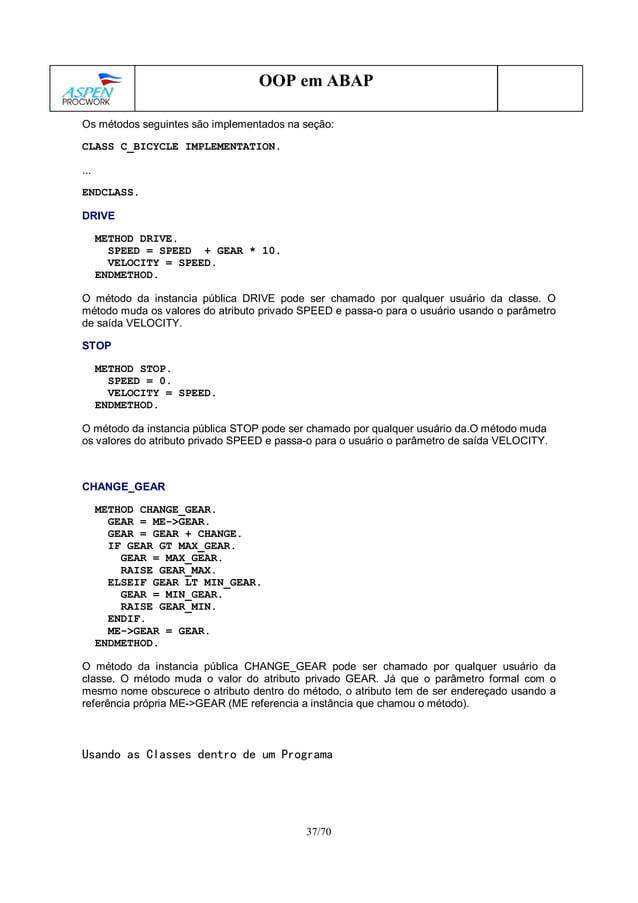 37/70 OOP em ABAP Os métodos seguintes são implementados na seção: CLASS C_BICYCLE IMPLEMENTATION. ... ENDCLASS. DRIVE MET...