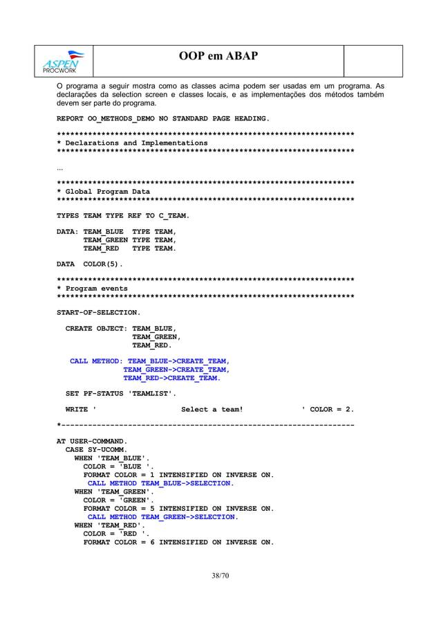 38/70 OOP em ABAP O programa a seguir mostra como as classes acima podem ser usadas em um programa. As declarações da sele...