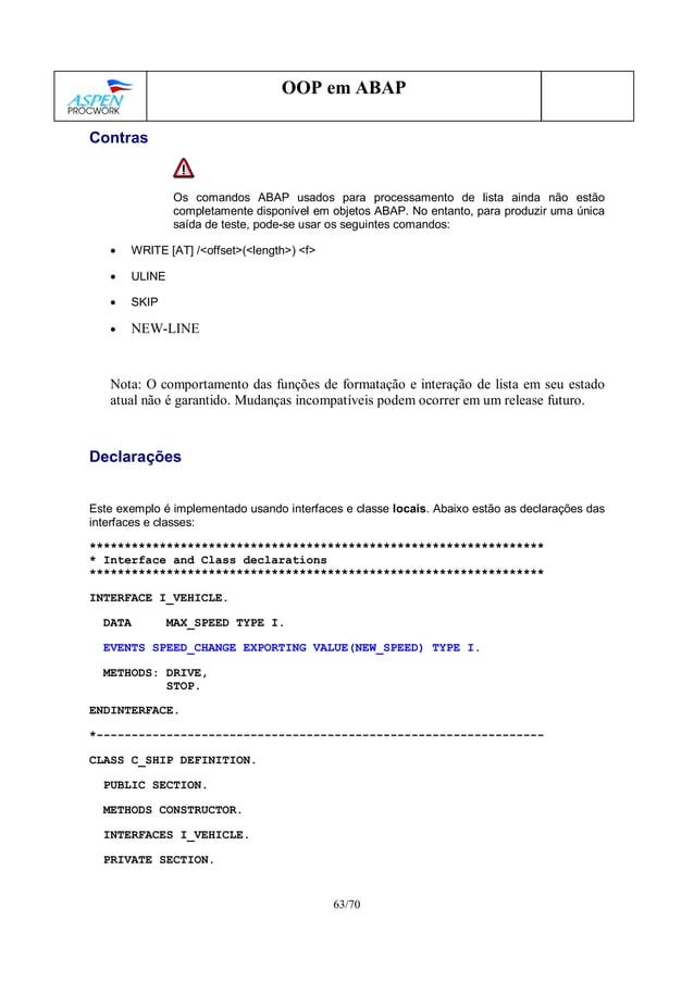 63/70 OOP em ABAP Contras Os comandos ABAP usados para processamento de lista ainda não estão completamente disponível em ...