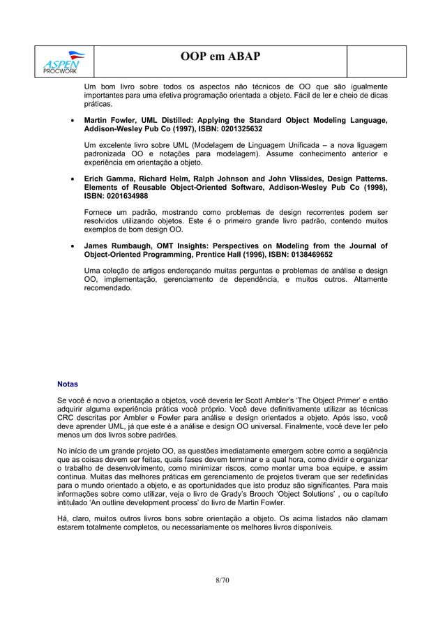 8/70 OOP em ABAP Um bom livro sobre todos os aspectos não técnicos de OO que são igualmente importantes para uma efetiva p...