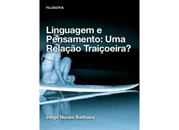 FILOSOFIALinguagem ePensamento: UmaRelação Traiçoeira?Jorge Nunes Barbosa