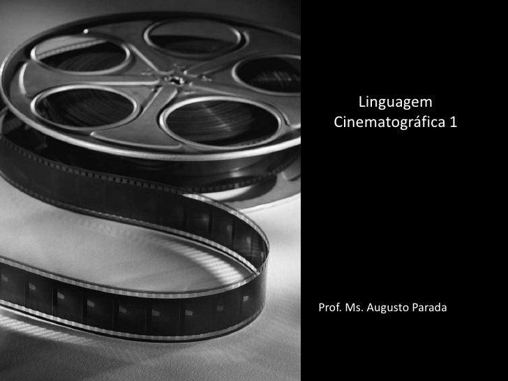Linguagem Cinematográfica 1<br />Prof. Ms. Augusto Parada<br />
