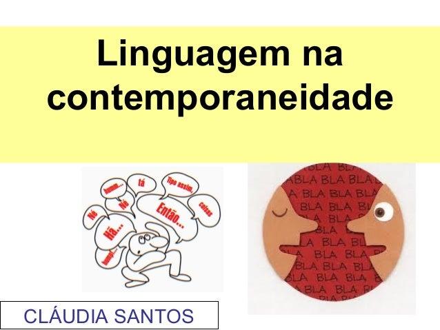 Linguagem na contemporaneidadeCLÁUDIA SANTOS