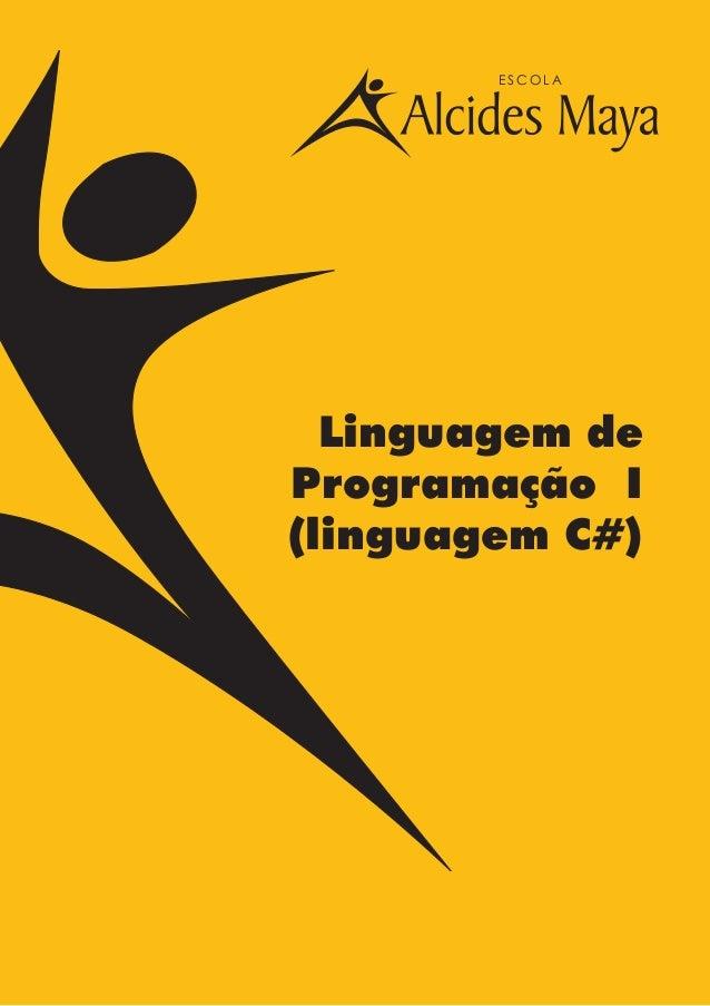 1 Linguagem C# E S C O L A Linguagem de Programação I (linguagem C#)