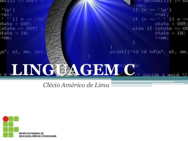LINGUAGEM C Clécio Américo de Lima