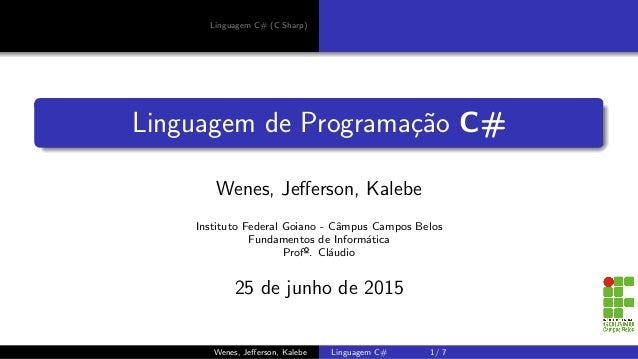 Linguagem C# (C Sharp) Linguagem de Programa¸c˜ao C# Wenes, Jefferson, Kalebe Instituto Federal Goiano - Cˆampus Campos Bel...