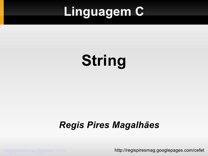 Linguagem C <ul><ul><li>Regis Pires Magalhães </li></ul></ul>String