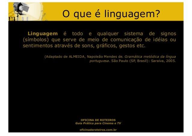 O que é linguagem?Linguagem é todo e qualquer sistema de signos(símbolos) que serve de meio de comunicação de idéias ousen...