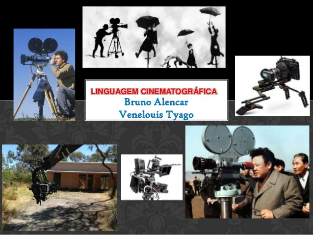 Bruno Alencar Venelouis Tyago LINGUAGEM CINEMATOGRÁFICA