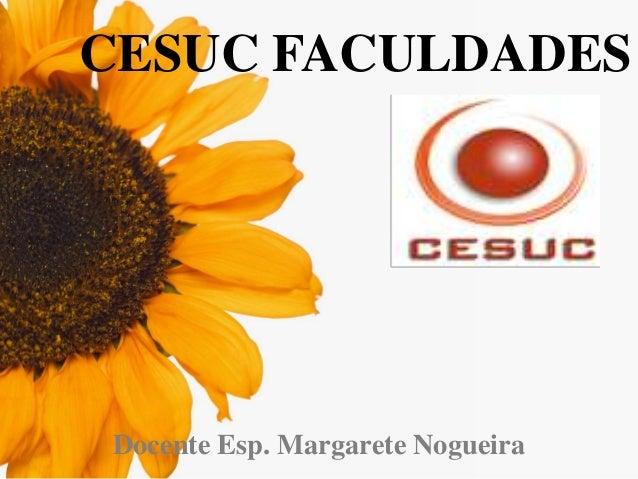 CESUC FACULDADES  Docente Esp. Margarete Nogueira